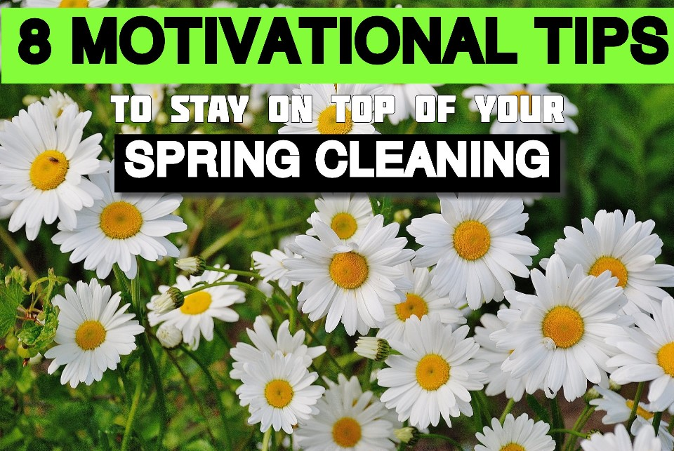 8 Motivational Tips To Stay On Top Of Your Spring Cleaning