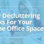 7 Easy Decluttering Tricks For Your Home Office Space